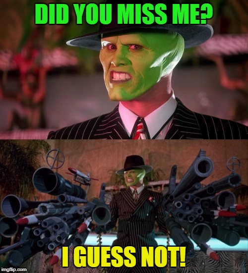 DID YOU MISS ME? I GUESS NOT! | made w/ Imgflip meme maker