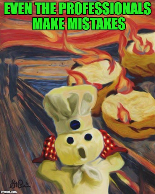 Art Week Oct 30 - Nov 5, A JBmemegeek & Sir_Unknown event | EVEN THE PROFESSIONALS MAKE MISTAKES | image tagged in burning biscuits,memes,pillsbury,funny,art week | made w/ Imgflip meme maker