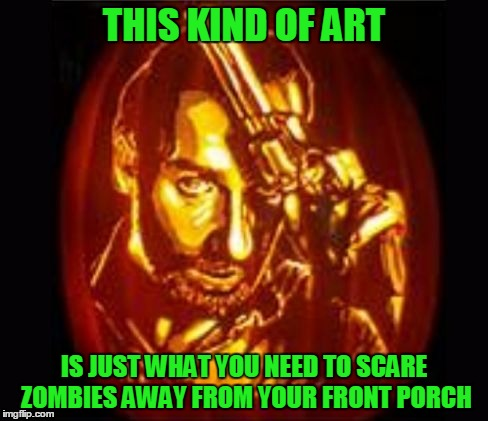 Pumpkin Carving for Art Week! Oct 30-Nov 5, a JBmemegeek & Sir_Unknown event. | THIS KIND OF ART IS JUST WHAT YOU NEED TO SCARE ZOMBIES AWAY FROM YOUR FRONT PORCH | image tagged in rick grimes halloween pumpkin twd,memes,art week,rick grimes,halloween,walking dead pumpkin carving stencils | made w/ Imgflip meme maker