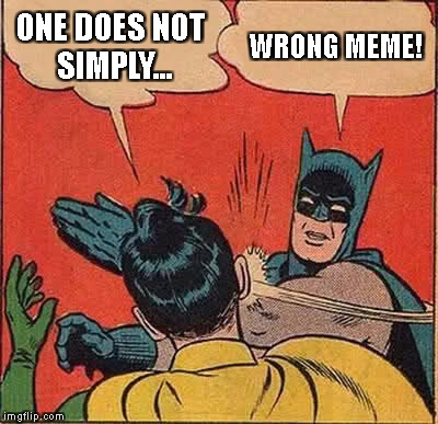Wrong again, Robin!! | ONE DOES NOT SIMPLY... WRONG MEME! | image tagged in memes,batman slapping robin,one does not simply | made w/ Imgflip meme maker