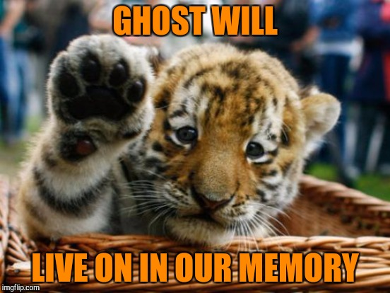 GHOST WILL LIVE ON IN OUR MEMORY | made w/ Imgflip meme maker