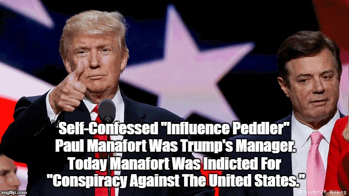 "Trump's Good Friend And Manager Paul Manafort Indicted For ""Conspiracy Against The United States"" 