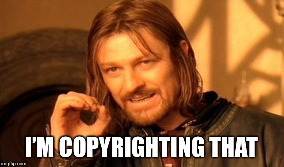 One Does Not Simply Meme | I'M COPYRIGHTING THAT | image tagged in memes,one does not simply | made w/ Imgflip meme maker