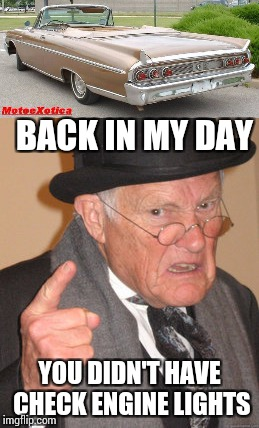 BACK IN MY DAY YOU DIDN'T HAVE CHECK ENGINE LIGHTS | made w/ Imgflip meme maker