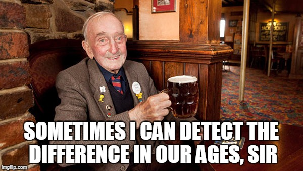 SOMETIMES I CAN DETECT THE DIFFERENCE IN OUR AGES, SIR | made w/ Imgflip meme maker