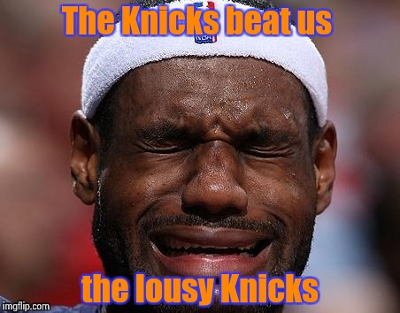 It doesn't get much worse | The Knicks beat us the lousy Knicks | image tagged in sad-lebron,nba,new york knicks | made w/ Imgflip meme maker