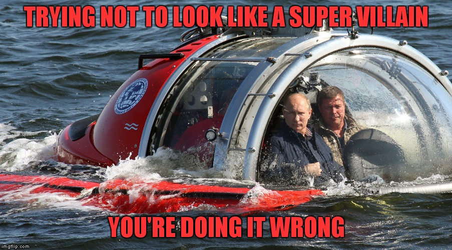 Is that a Captain Kirk clone next to him..? | TRYING NOT TO LOOK LIKE A SUPER VILLAIN YOU'RE DOING IT WRONG | image tagged in you're doing it wrong,vladimir putin | made w/ Imgflip meme maker