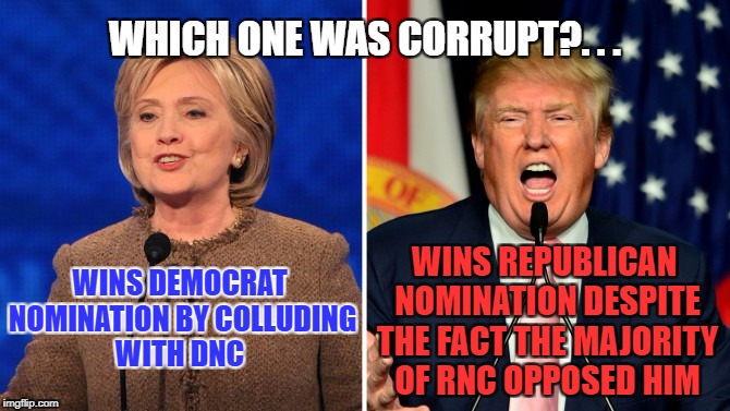 trump and clinton | WINS REPUBLICAN NOMINATION DESPITE THE FACT THE MAJORITY OF RNC OPPOSED HIM WINS DEMOCRAT NOMINATION BY COLLUDING WITH DNC WHICH ONE WAS COR | image tagged in trump and clinton | made w/ Imgflip meme maker