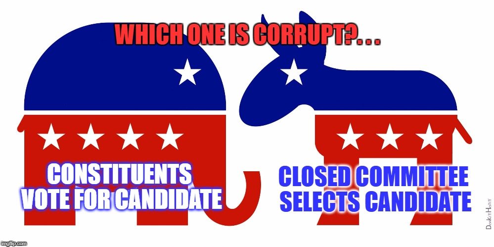 Republican and Democrat | CONSTITUENTS VOTE FOR CANDIDATE CLOSED COMMITTEE SELECTS CANDIDATE WHICH ONE IS CORRUPT?. . . | image tagged in republican and democrat | made w/ Imgflip meme maker
