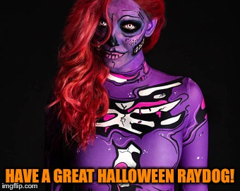 HAVE A GREAT HALLOWEEN RAYDOG! | made w/ Imgflip meme maker