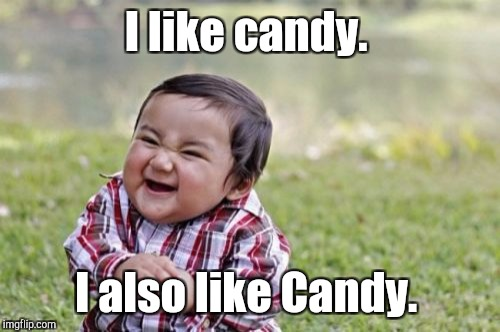 Evil Toddler Meme | I like candy. I also like Candy. | image tagged in memes,evil toddler | made w/ Imgflip meme maker