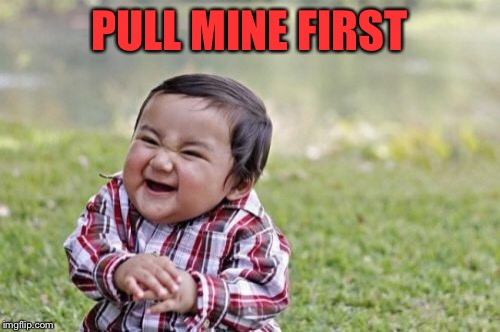 Evil Toddler Meme | PULL MINE FIRST | image tagged in memes,evil toddler | made w/ Imgflip meme maker