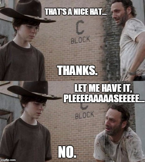 Rick and Carl Meme | THAT'S A NICE HAT... THANKS. LET ME HAVE IT, PLEEEEAAAAASEEEEE... NO. | image tagged in memes,rick and carl | made w/ Imgflip meme maker
