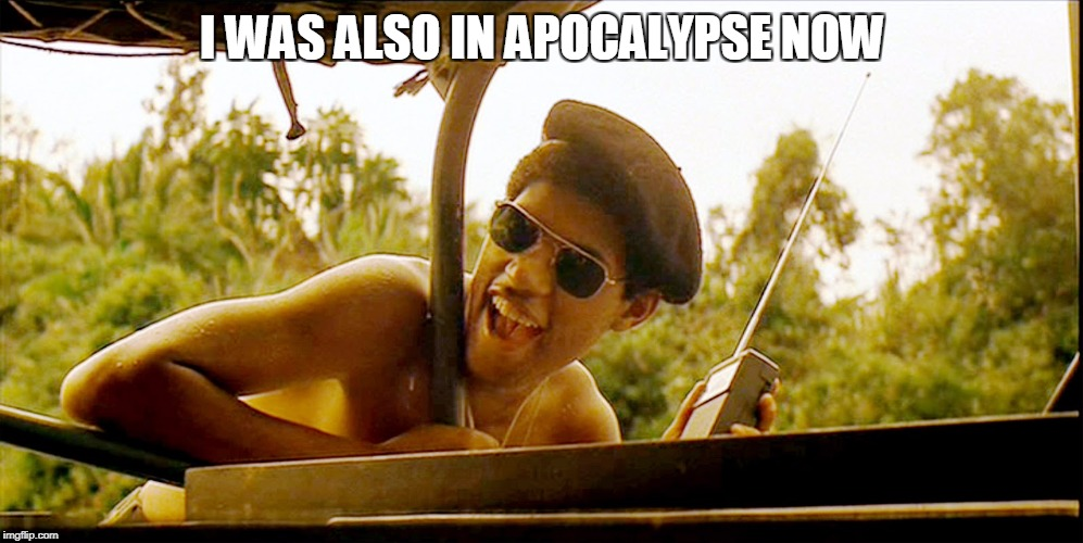 I WAS ALSO IN APOCALYPSE NOW | made w/ Imgflip meme maker