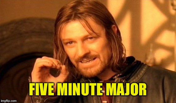 One Does Not Simply Meme | FIVE MINUTE MAJOR | image tagged in memes,one does not simply | made w/ Imgflip meme maker