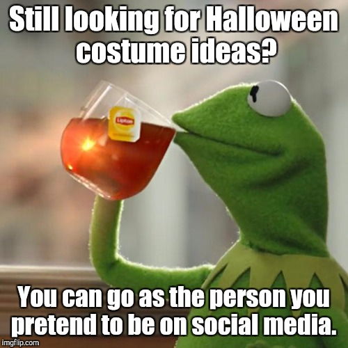 But Thats None Of My Business Meme | Still looking for Halloween costume ideas? You can go as the person you pretend to be on social media. | image tagged in memes,but thats none of my business,kermit the frog | made w/ Imgflip meme maker