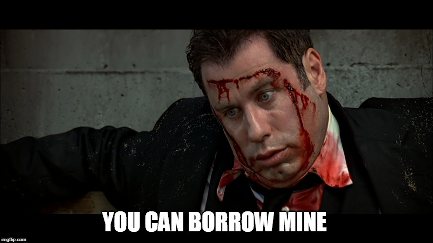 YOU CAN BORROW MINE | made w/ Imgflip meme maker