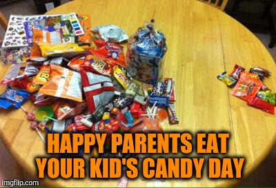 Here's to not getting caught by your child.  | HAPPY PARENTS EAT YOUR KID'S CANDY DAY | image tagged in memes,halloween,candy,happy halloween | made w/ Imgflip meme maker