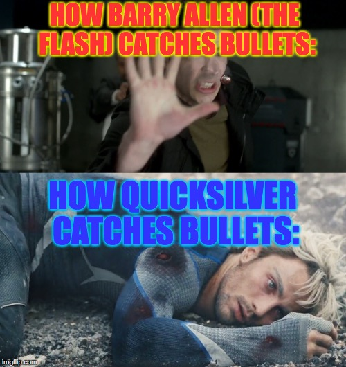 I wonder who is the faster one... | HOW BARRY ALLEN (THE FLASH) CATCHES BULLETS: HOW QUICKSILVER CATCHES BULLETS: | image tagged in the flash,quicksilver,marvel,memes,funny | made w/ Imgflip meme maker