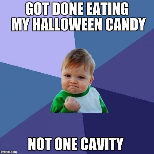 Success Kid Meme | GOT DONE EATING MY HALLOWEEN CANDY NOT ONE CAVITY | image tagged in memes,success kid | made w/ Imgflip meme maker