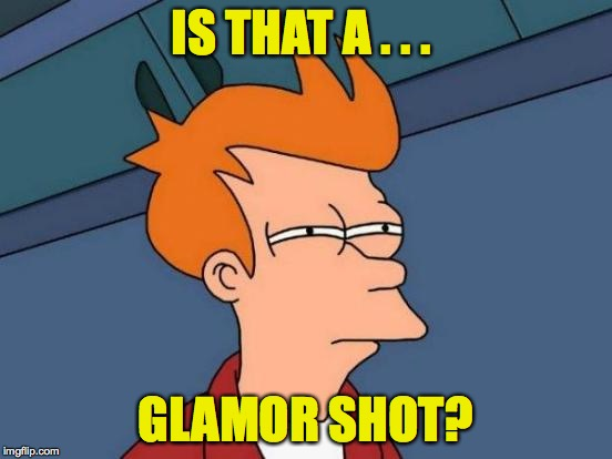 Futurama Fry Meme | IS THAT A . . . GLAMOR SHOT? | image tagged in memes,futurama fry | made w/ Imgflip meme maker