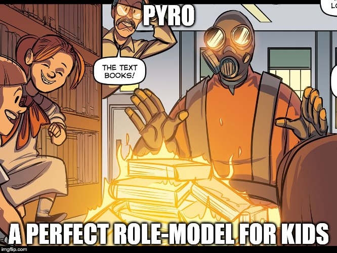 pyro | PYRO A PERFECT ROLE-MODEL FOR KIDS | image tagged in memes,team fortress 2 | made w/ Imgflip meme maker