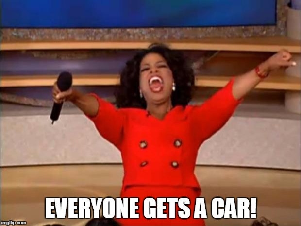 Oprah You Get A Meme | EVERYONE GETS A CAR! | image tagged in memes,oprah you get a | made w/ Imgflip meme maker