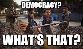 democracy | DEMOCRACY? WHAT'S THAT? | image tagged in hypocrisy,corruption,confusion | made w/ Imgflip meme maker