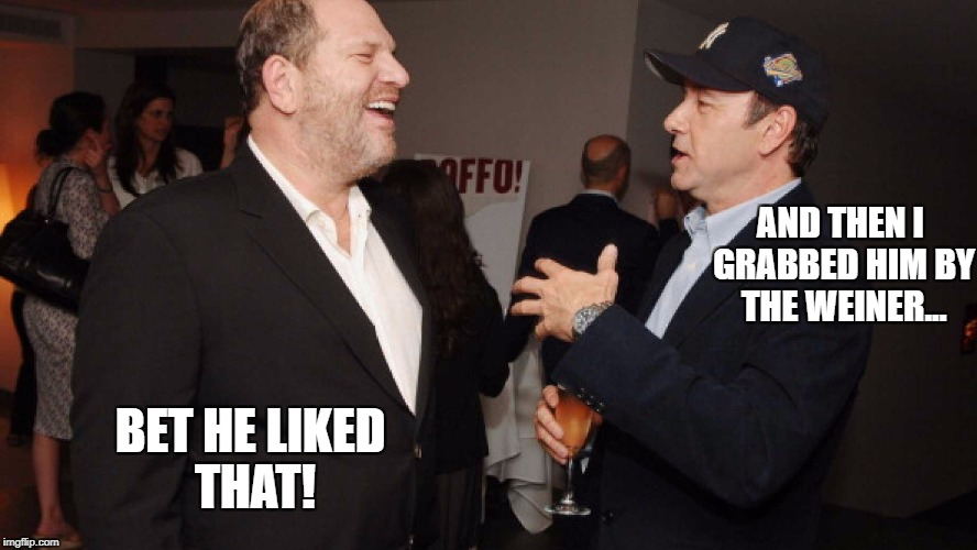 locker room talk | AND THEN I GRABBED HIM BY THE WEINER... BET HE LIKED THAT! | image tagged in kevin spacey | made w/ Imgflip meme maker