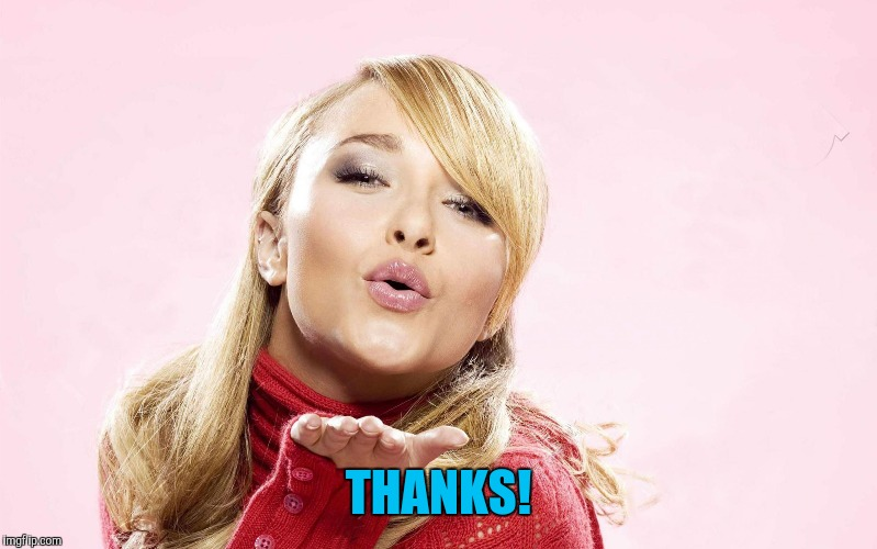 hayden blow kiss | THANKS! | image tagged in hayden blow kiss | made w/ Imgflip meme maker