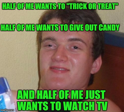 "Friends Don't Let Friends....Do Math | HALF OF ME WANTS TO ""TRICK OR TREAT"" AND HALF OF ME JUST WANTS TO WATCH TV HALF OF ME WANTS TO GIVE OUT CANDY 