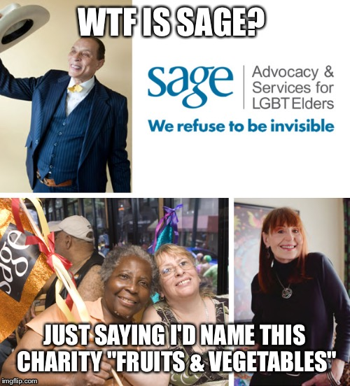 "Take Pride in Your Name!  |  WTF IS SAGE? JUST SAYING I'D NAME THIS CHARITY ""FRUITS & VEGETABLES"" 