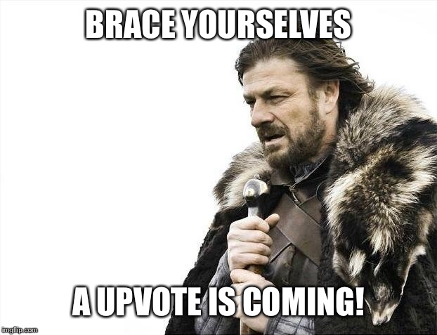 Brace Yourselves X is Coming Meme | BRACE YOURSELVES A UPVOTE IS COMING! | image tagged in memes,brace yourselves x is coming | made w/ Imgflip meme maker