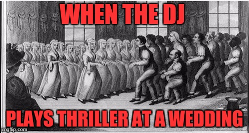 DJ playng thriller at wedding Art Week Oct 30 - Nov 5, A JBmemegeek & Sir_Unknown event | WHEN THE DJ PLAYS THRILLER AT A WEDDING | image tagged in jbmemegeek,sir_unknown,art week,thriller,michael jackson | made w/ Imgflip meme maker