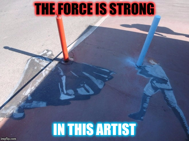 Art Week, A JBmemegeek, Sir_Unkown, and 3.141592654 event | THE FORCE IS STRONG IN THIS ARTIST | image tagged in star wars,art week,jbmemegeek,sir_unkown,3141592654,pipe_picasso | made w/ Imgflip meme maker