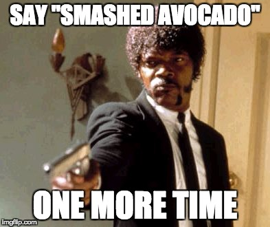 "Say That Again I Dare You Meme | SAY ""SMASHED AVOCADO"" ONE MORE TIME 