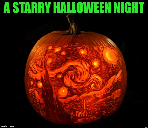 Now that's carving a pumpkin!!! Art Week Oct 30 - Nov 5, A JBmemegeek & Sir_Unknown event  | A STARRY HALLOWEEN NIGHT | image tagged in a starry night,memes,art week,pumpkin carving,halloween,halloween art | made w/ Imgflip meme maker