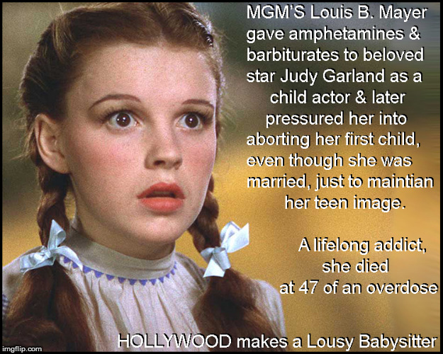 If you love your kids- Don't send them to Hollywood | image tagged in judy garland,hollywood,harvey weinstein,current events,pizzagate,front page | made w/ Imgflip meme maker