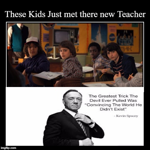 These Kids Just met there new Teacher the Usual Suspects Kevin Spacey | These Kids Just met there new Teacher | | image tagged in funny,demotivationals,kevin spacey | made w/ Imgflip demotivational maker