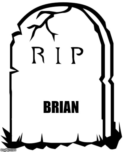 BRIAN | made w/ Imgflip meme maker