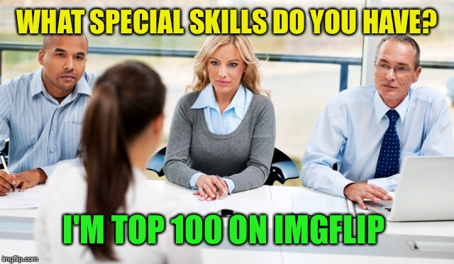 WHAT SPECIAL SKILLS DO YOU HAVE? I'M TOP 100 ON IMGFLIP | made w/ Imgflip meme maker