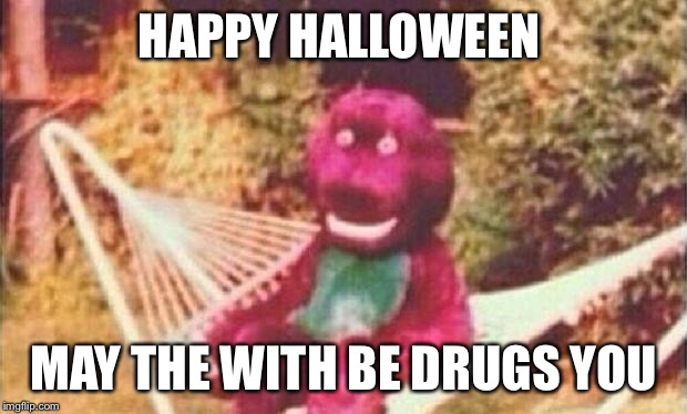 Oh boy! All those cocaine covererd gummy bears! | HAPPY HALLOWEEN MAY THE WITH BE DRUGS YOU | image tagged in creepy barney,cocaine,halloween,drugs,barney,purple | made w/ Imgflip meme maker