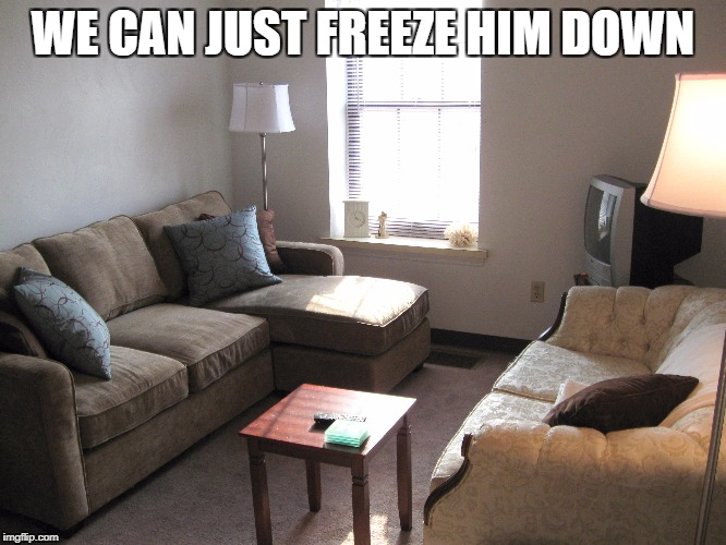WE CAN JUST FREEZE HIM DOWN | made w/ Imgflip meme maker