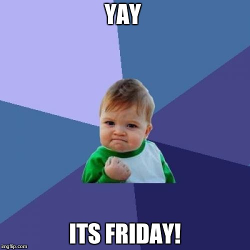 Success Kid Meme | YAY ITS FRIDAY! | image tagged in memes,success kid | made w/ Imgflip meme maker