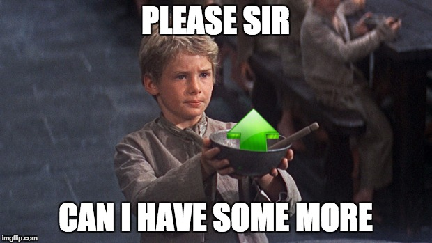 PLEASE SIR CAN I HAVE SOME MORE | image tagged in please sir | made w/ Imgflip meme maker
