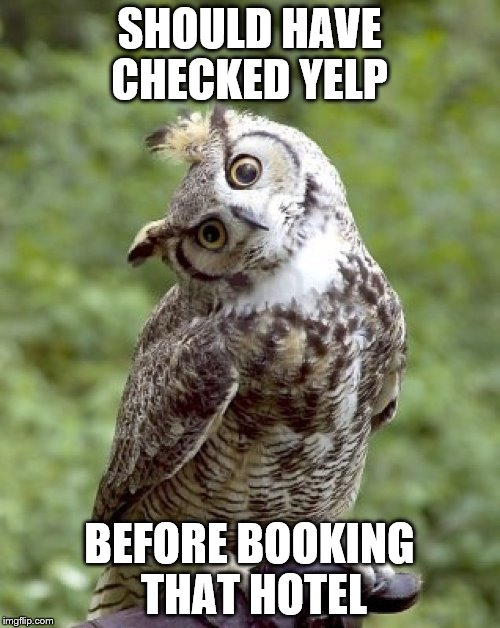 SHOULD HAVE CHECKED YELP BEFORE BOOKING THAT HOTEL | made w/ Imgflip meme maker