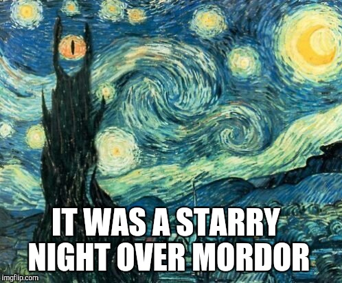 Art Week, Oct 30-Nov 5, a JBmemegeek & Sir_Unknown event! | IT WAS A STARRY NIGHT OVER MORDOR | image tagged in jbmemegeek,sir_unknown,art week,van gogh,starry night | made w/ Imgflip meme maker