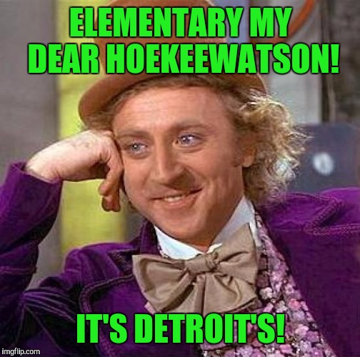 Creepy Condescending Wonka Meme | ELEMENTARY MY DEAR HOEKEEWATSON! IT'S DETROIT'S! | image tagged in memes,creepy condescending wonka | made w/ Imgflip meme maker