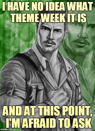 Art Week, Oct 30-Nov 5, a JBmemegeek & Sir_Unknown event. | I HAVE NO IDEA WHAT THEME WEEK IT IS AND AT THIS POINT, I'M AFRAID TO ASK | image tagged in memes,art week,jabberjayart,deviantart,chris pratt,afraid to ask andy | made w/ Imgflip meme maker