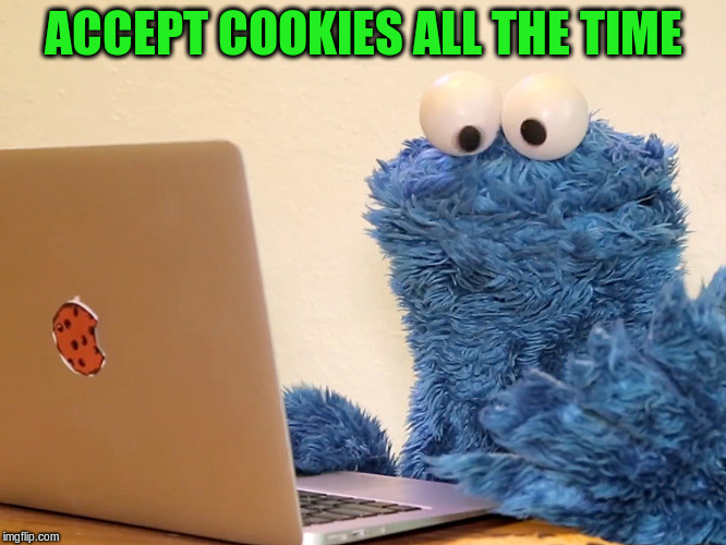 ACCEPT COOKIES ALL THE TIME | made w/ Imgflip meme maker
